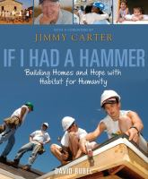 If I had a hammer : building homes and hope with Habitat for Humanity