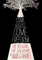Come August, come freedom : the bellows, the gallows, and the black general Gabriel