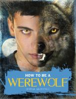 Cover of the book How to be a werewolf : the claws-on guide for the modern lycanthrope