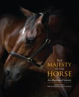 The majesty of the horse : an illustrated history