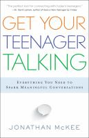 Get your teenager talking : everything you need to spark meaningful conversations