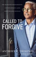 Title: Called to forgive : the Charleston church shooting, a victim's husband, and the path to healing and peace Author:Thompson, Anthony B
