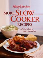 Betty Crocker. More slow cooker recipes : all-new recipes easier than ever