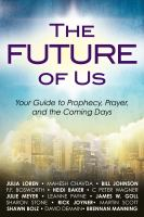 The future of us : your guide to prophecy, prayer and the coming days