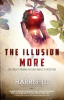 The illusion of more : the trick to finding faith in a world of deception