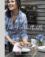 Eating in the middle : a mostly wholesome cookbook