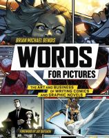 Words for Pictures : the Art and Business of Writing Comics and Graphic Novels