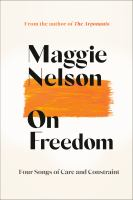 Title: On freedom : four songs of care and constraint Author:Nelson, Maggie