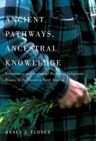 Ancient pathways, ancestral knowledge : ethnobotany and ecological wisdom of Indigenous peoples of northwestern North America