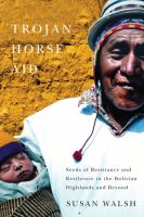 Trojan-horse aid [electronic resource] : seeds of resistance and resilience in the Bolivian highlands and beyond