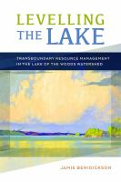 Levelling the lake : transboundary resource management in the Lake of the Woods watershed /