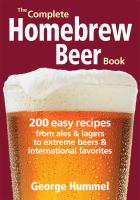 The complete homebrew beer book : 200 easy recipes from ales & lagers to extreme beers & international favorites