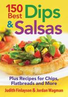 150 best dips & salsas : plus recipes for chips, flatbreads and more