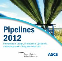 Pipelines 2012 [electronic resource] : innovations in design, construction, operations, and maintenance - doing more with less : proceedings of the Pipelines 2012 Conference, August             19-22, 2012, Miami Beach, Florida