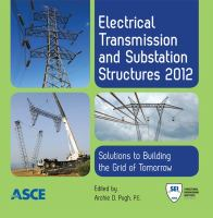 Electrical transmission and substation structures 2012 [electronic resource] : solutions of building the grid of tomorrow : proceedings of the 2012 Electrical Transmission and             Substation Structures Conference, November 4-8, 2012, Columbus, Ohio