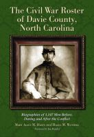 The Civil War roster of Davie County, North Carolina [electronic resource] : biographies of 1,147 men before, during and after the conflict