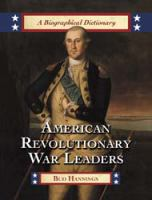 American Revolutionary War leaders [electronic resource] : a biographical dictionary