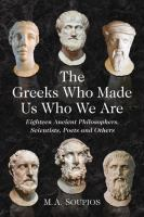 The Greeks who made us who we are : eighteen ancient philosophers, scientists, poets and others