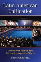 Latin American unification : a history of political and economic integration efforts