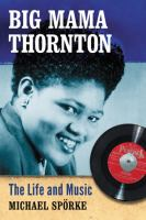 Big Mama Thornton : the life and music