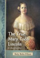 The true Mary Todd Lincoln : a biography