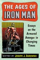 The ages of Iron Man : essays on the armored Avenger in changing times