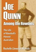Joe Quinn among the rowdies : the life of baseball's honest Australian