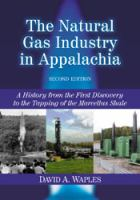 The natural gas industry in Appalachia [electronic resource] : a history from the first discovery to the tapping of the Marcellus Shale
