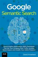 Google semantic search : search engine optimization (SEO) techniques that get your company more traffic, increase brand impact, and amplify your online presence