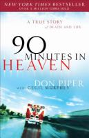 90 minutes in heaven : a true story of life & death