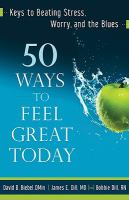 50 ways to feel great today : keys to beating stress, worry, and the blues
