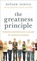 The greatness principle : finding significance and joy by serving others