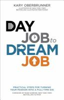 Day job to dream job : practical steps for turning your passion into a full-time gig
