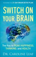 Switch on your brain : the key to peak happiness, thinking, and health