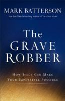 The grave robber : how Jesus can make your impossible possible