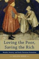 Loving the poor, saving the rich : wealth, poverty, and early Christian formation
