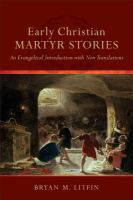 Early Christian martyr stories : an evangelical introduction with new translations