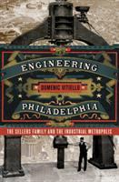 Engineering Philadelphia : the Sellers family and the industrial metropolis