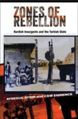 Book cover for Zones of Rebellion [electronic resource] : Kurdish Insurgents and the Turkish State / Aysegul Aydin and Cem Emrence
