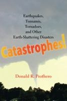 Catastrophes! : earthquakes, tsunamis, tornadoes, and other earth-shattering disasters