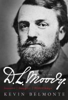 D. L. Moody : a life : innovator evangelist world-changer
