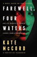 Farewell, Four Waters : one aid worker's sudden escape from Afghanistan : a novel based on true events