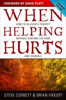 When Helping Hurts: How to Alleviate Poverty Without Hurting the Poor-- and Yourself