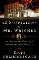 The suspicions of Mr. Whicher : a shocking murder and the undoing of a great Victorian detective
