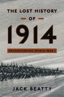 The lost history of 1914 : reconsidering the year the great war began