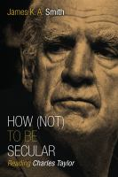 How (not) to be secular : reading Charles Taylor