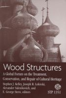 Wood Structures [electronic resource]: A Global Forum on the Treatment, Conservation and Repair of Cultural Heriage