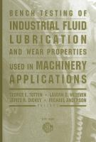 Bench Testing of Industrial Fluid Lubrication and Wear Properties Used in Machinery Applications [electronic resource]