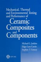 Mechanical, Thermal and Environmental Testing and Performance of Ceramic Composites and Components [electronic resource]
