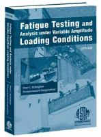 Fatigue Testing and Analysis under Variable Amplitude Loading Conditions [electronic resource]